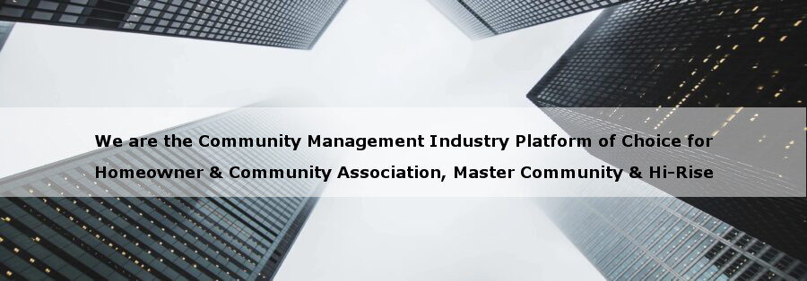 We are the Community Management Industry's platform of choice for Homeowner Association, Community Association, Master Community, and Hi-Rise Management